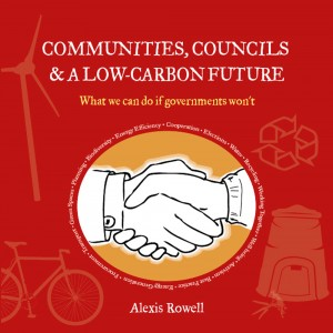 Communities, Councils and a Low-Carbon Future by Alexis Rowell
